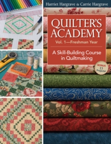 Quilters Academy Vol. 1 Freshman Year : A Skill-Building Course in Quiltmaking, EPUB eBook