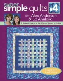 Super Simple Quilts #4 with Alex Anderson & Liz Aneloski : 9 Applique Projects to Sew With or Without a Machine, PDF eBook