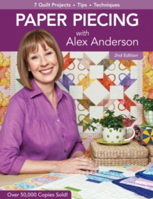 Paper Piecing With Alex Anderson 2ed : 7 Quilt Projects * Tips * Techniques, Paperback Book