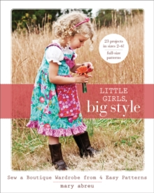 Little Girls, Big Style : Sew a Boutique Wardrobe from 4 Easy Patterns, Paperback Book