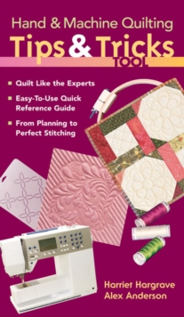 Hand & Machine Quilting Tips & Tricks Tool : Quilt Like the Experts Easy-to-Use Quick Reference Guide, From Planning to Perfect Stitching, EPUB eBook