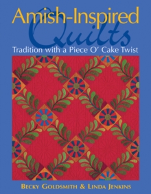Amish-Inspired Quilts : Tradition with a Piece O' Cake Twist, PDF eBook