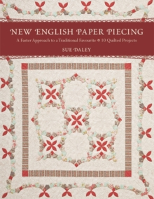 New English Paper Piecing : A Faster Approach to a Traditional Favourite * 10 Quilted Projects, Paperback Book