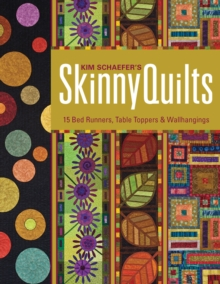 Kim Schaefer's Skinny Quilts : 15 Bed Runners, Table Toppers & Wallhangings, EPUB eBook