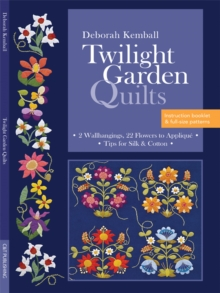 Twilight Garden Quilts : 2 Wallhangings, 22 Flowers to Applique, Tips for Silk & Cotton, PDF eBook