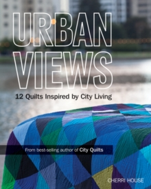 Urban Views : 12 Quilts Inspired by City Living, Paperback Book