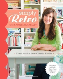 Simply Retro with Camille Roskelley : Fresh Quilts from Classic Blocks, Paperback / softback Book