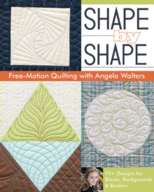 Shape by Shape : Free-Motion Quilting with Angela Walters, Paperback Book