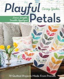 Playful Petals : Learn Simple, Fusible Applique * 18 Quilted Projects Made from Precuts, Paperback Book
