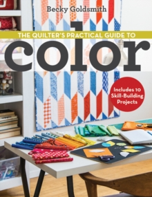 The Quilter's Practical Guide to Color : Includes 10 Skill-Building Projects, Paperback / softback Book