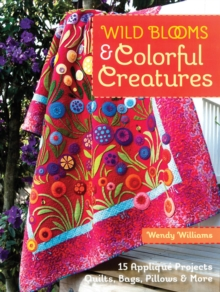 Wild Blooms & Colorful Creatures : 15 Applique Projects - Quilts, Bags, Pillows & More, Paperback Book