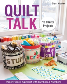 Quilt Talk : Paper-Pieced Alphabet with Symbols & Numbers * 12 Chatty Projects, Paperback Book