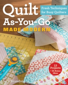 Quilt As-You-Go Made Modern : Fresh Techniques for Busy Quilters, Paperback Book