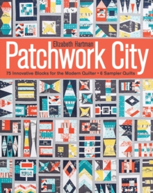 Patchwork City : 75 Innovative Blocks for the Modern Quilter + 6 Sampler Quilts, Paperback / softback Book