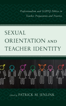 Sexual Orientation and Teacher Identity : Professionalism and LGBTQ Politics in Teacher Preparation and Practice, EPUB eBook