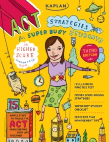 Kaplan ACT Strategies for Super Busy Students : 15 Simple Steps to Tackle the ACT While Keeping Your Life Together, EPUB eBook
