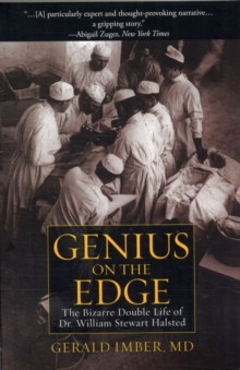 Genius on the Edge : The Bizarre Double Life of Dr. William Stewart Halsted, Paperback / softback Book