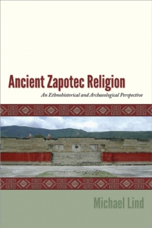 Ancient Zapotec Religion : An Ethnohistorical and Archaeological Perspective, Hardback Book