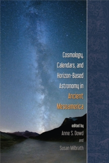 Cosmology, Calendars, and Horizon-Based Astronomy in Ancient Mesoamerica, Hardback Book