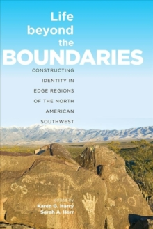 Life Beyond the Boundaries : Constructing Identity in Edge Regions of the North American Southwest, Hardback Book