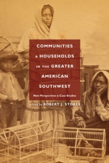 Communities and Households in the Greater American Southwest : New Perspectives and Case Studies, EPUB eBook