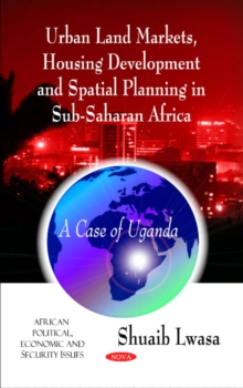 Urban Land Markets, Housing Development & Spatial Planning in Sub-Saharan Africa : A Case of Uganda, Hardback Book