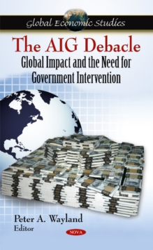 AIG Debacle : Global Impact & the Need for Government Intervention, Hardback Book