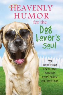 Heavenly Humor for the Dog Lover's Soul : 75 Drool-Filled Inspirational Readings from Fellow Dog Devotees, EPUB eBook