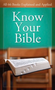 Know Your Bible : All 66 Books Explained and Applied, EPUB eBook