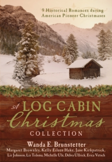 A Log Cabin Christmas : 9 Historical Romances during American Pioneer Christmases, EPUB eBook