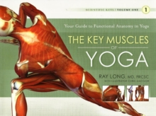 Key Muscles of Yoga: Your Guide to Functional Anatomy in Yoga, Paperback Book