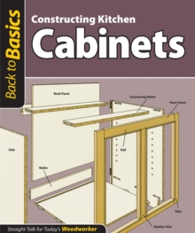 Constructing Kitchen Cabinets (Back to Basics) : Straight Talk for Today's Woodworker, EPUB eBook