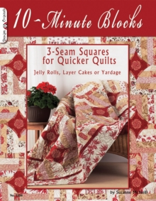 10-Minute Blocks : 3-Seam Squares For Quicker Quilts: Jelly Rolls, Layer Cakes or Yardage, EPUB eBook