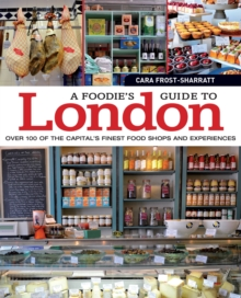 A Foodie's Guide to London : Over 100 of the Capital's Finest Food Shops and Experiences, EPUB eBook