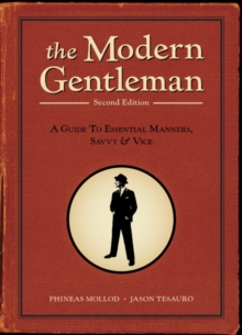 The Modern Gentleman, 2nd Edition : A Guide to Essential Manners, Savvy, and Vice, EPUB eBook