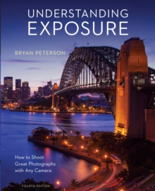 Understanding Exposure, Fourth Edition, Paperback / softback Book