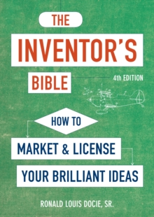 The Inventor's Bible, Fourth Edition, Paperback Book