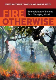 Fire Otherwise : Ethnobiology of Burning for a Changing World, Paperback Book