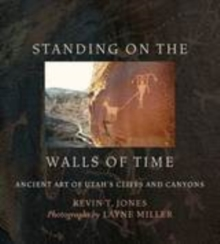 Standing on the Walls of Time : Ancient Art of Utah's Cliffs and Canyons, PDF eBook