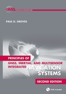 Principles of GNSS, Inertial, and Multisensor Integrated Navigation Systems, Hardback Book