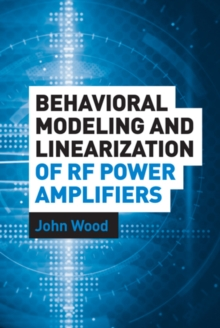 Behavioral Modeling and Linearization of RF Power Amplifiers, PDF eBook