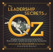 The Leadership Secrets of Oz : Strategies that span from Great and Powerful to Flying Monkeys, Hardback Book