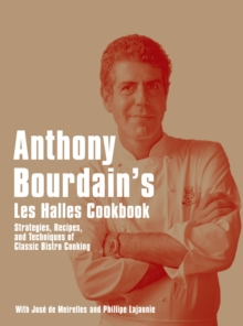 Anthony Bourdain's Les Halles Cookbook : Strategies, Recipes, and Techniques of Classic Bistro Cooking, EPUB eBook
