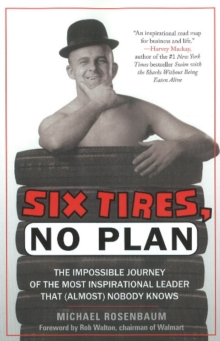 Six Tires, No Plan : The Impossible Journey of the Most Inspirational Leader That (Almost) Nobody Knows, Hardback Book