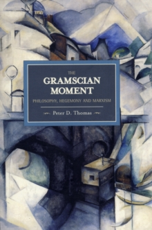 Gramscian Moment, The: Philosophy, Hegemony And Marxism : Historical Materialism, Volume 24, Paperback / softback Book