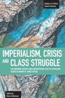 Imperialism, Crisis And Class Struggle: The Enduring Verities And Contemporary Face Of Capitalism. : Studies in Critical Social Sciences, Volume 21, Paperback Book