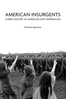 American Insurgents : A Brief History of American Anti-Imperialism, EPUB eBook