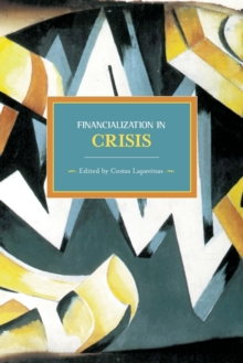 Financialisation In Crisis : Historical Materialism, Volume 32, Paperback / softback Book
