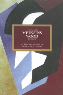 The Ellen Meiksins Wood Reader : Historical Materialism, Volume 40, Paperback Book