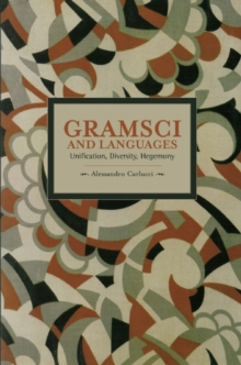 Gramsci And Languages: Unification, Diversity, Hegemony : Historical Materialism, Volume 59, Paperback Book